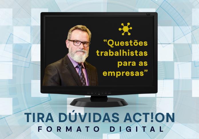 """TIRA DÚVIDAS ACT!ON - """"Questões trabalhistas para as empresas"""""""